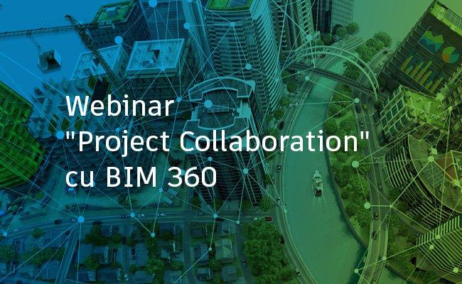 "Webinar – ""Project Collaboration"" cu BIM 360"
